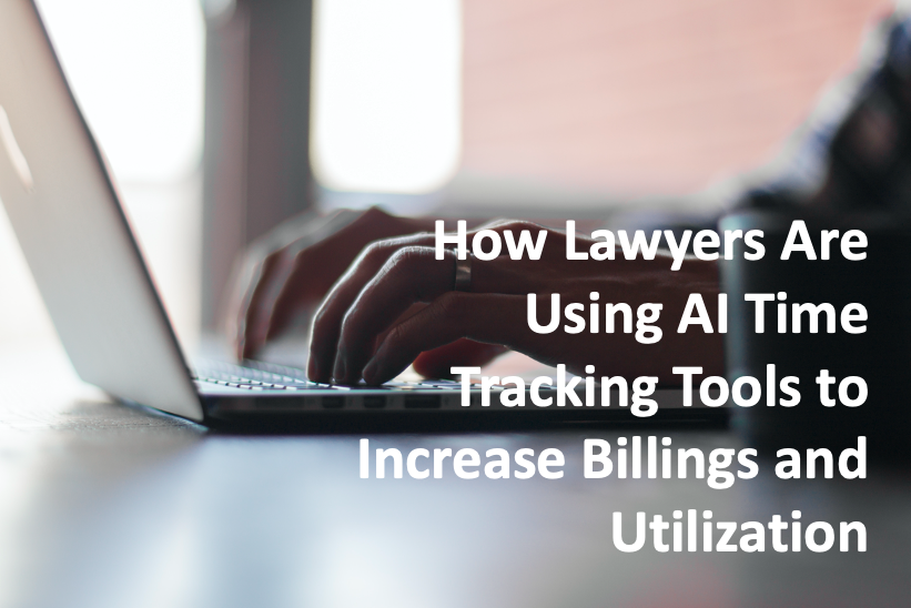 How Lawyers Are Using AI Time Tracking Tools to Increase Billings and Utilization